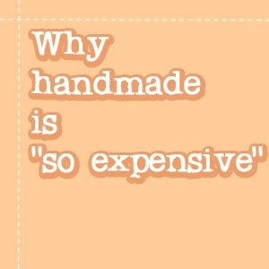 Why Handmade Is So Expensive Whatthecraft